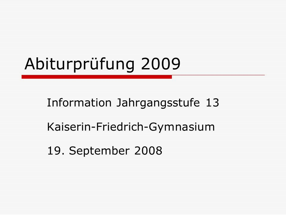 Abiturprüfung 2009 Information Jahrgangsstufe 13 Kaiserin-Friedrich-Gymnasium 19. September 2008