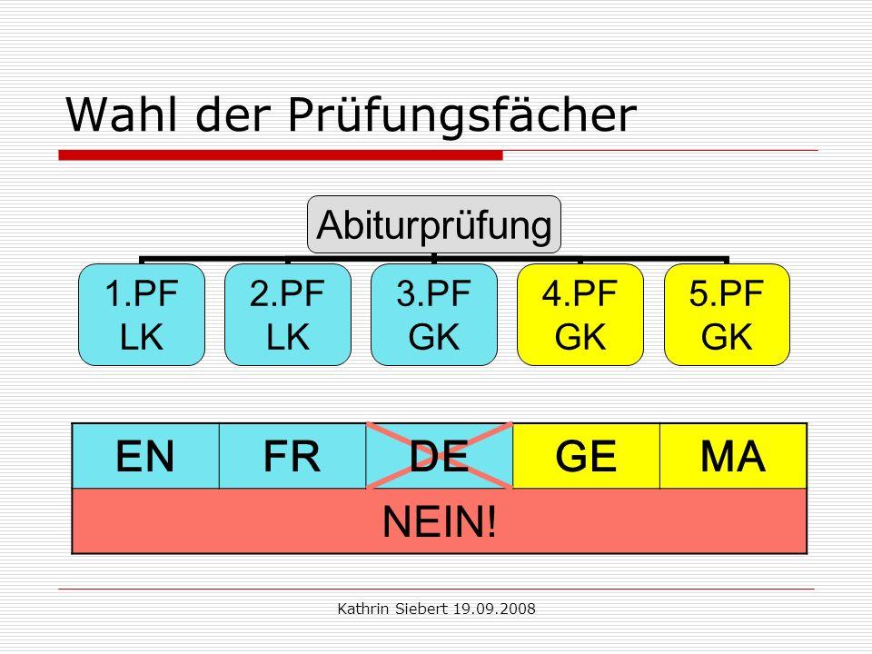 Kathrin Siebert 19.09.2008 Wahl der Prüfungsfächer Abiturprüfung 1.PF LK 2.PF LK 3.PF GK 4.PF GK 5.PF GK ENFRDEGEMA NEIN!