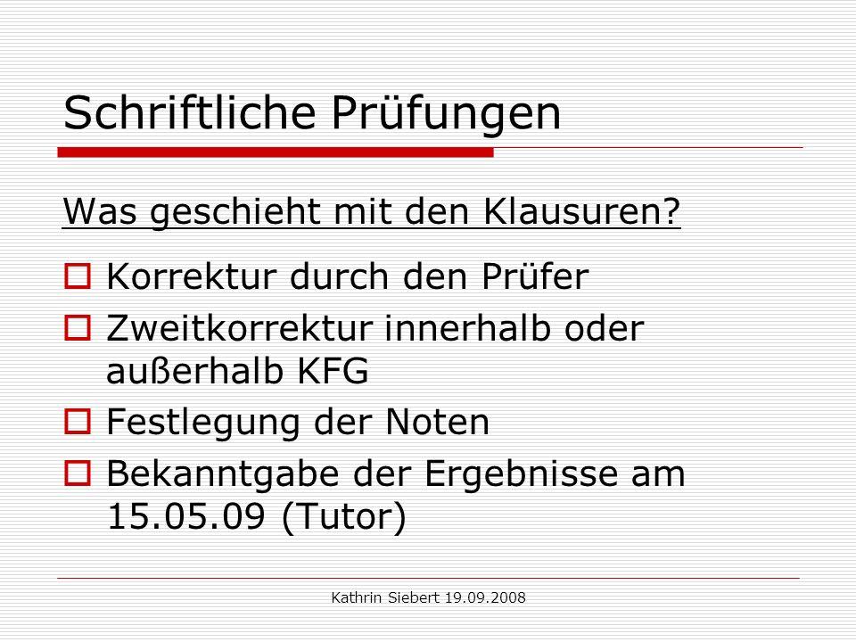 Kathrin Siebert 19.09.2008 Schriftliche Prüfungen Was geschieht mit den Klausuren.