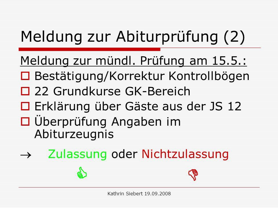 Kathrin Siebert 19.09.2008 Meldung zur Abiturprüfung (2) Meldung zur mündl.