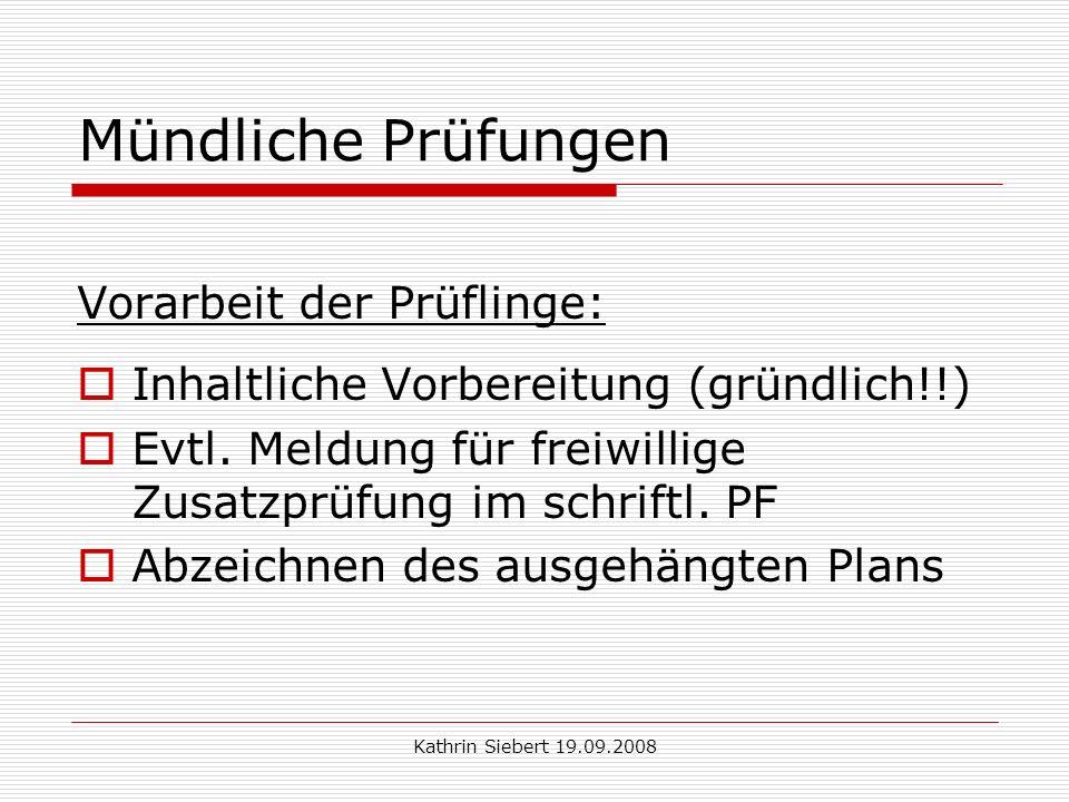 Kathrin Siebert 19.09.2008 Mündliche Prüfungen Vorarbeit der Prüflinge: Inhaltliche Vorbereitung (gründlich!!) Evtl.