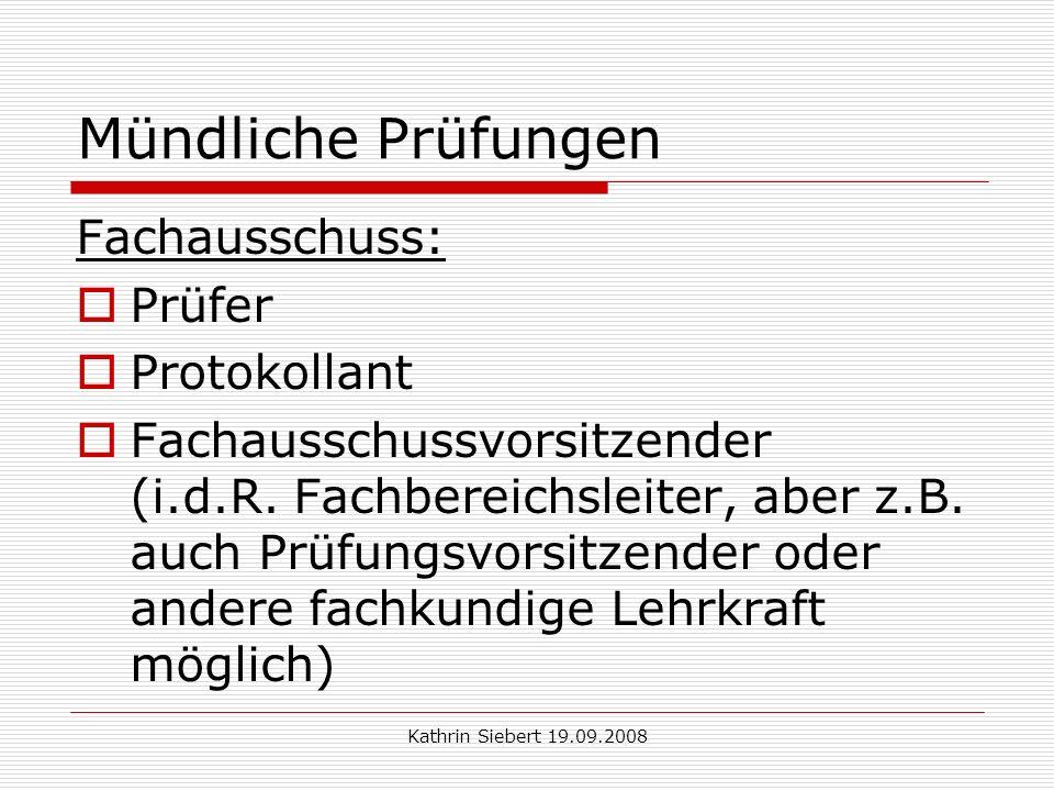 Kathrin Siebert 19.09.2008 Mündliche Prüfungen Fachausschuss: Prüfer Protokollant Fachausschussvorsitzender (i.d.R.
