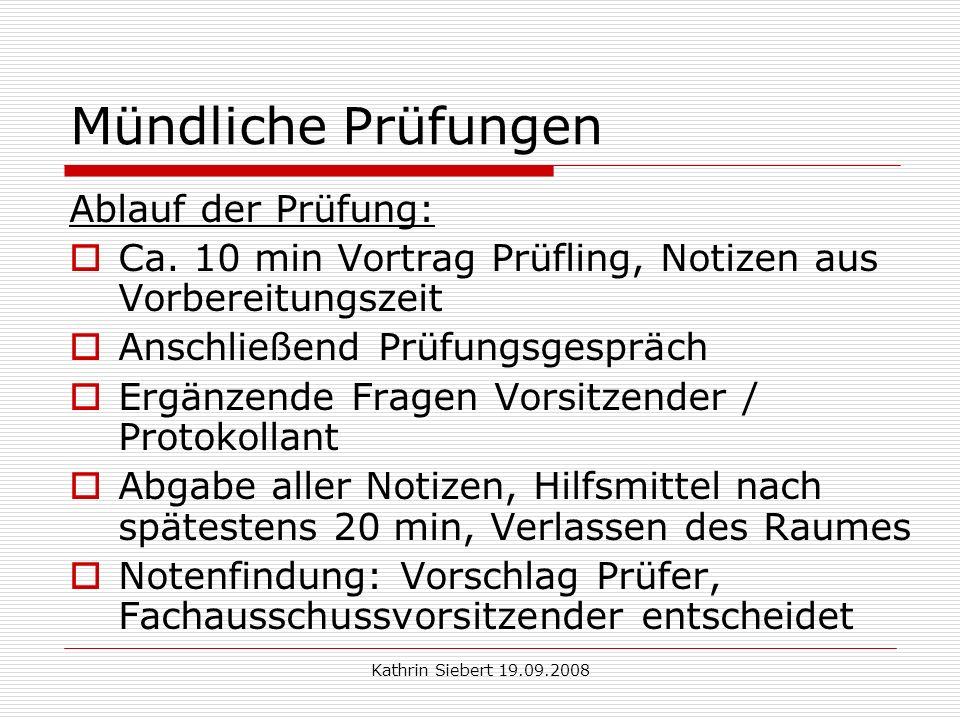 Kathrin Siebert 19.09.2008 Mündliche Prüfungen Ablauf der Prüfung: Ca.