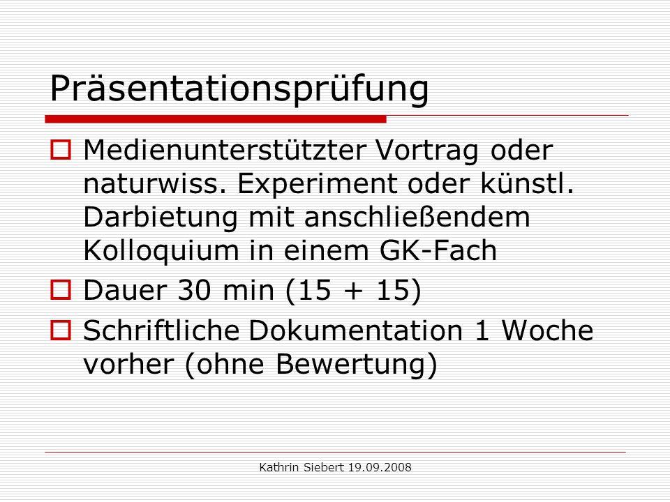 Kathrin Siebert 19.09.2008 Präsentationsprüfung Medienunterstützter Vortrag oder naturwiss.