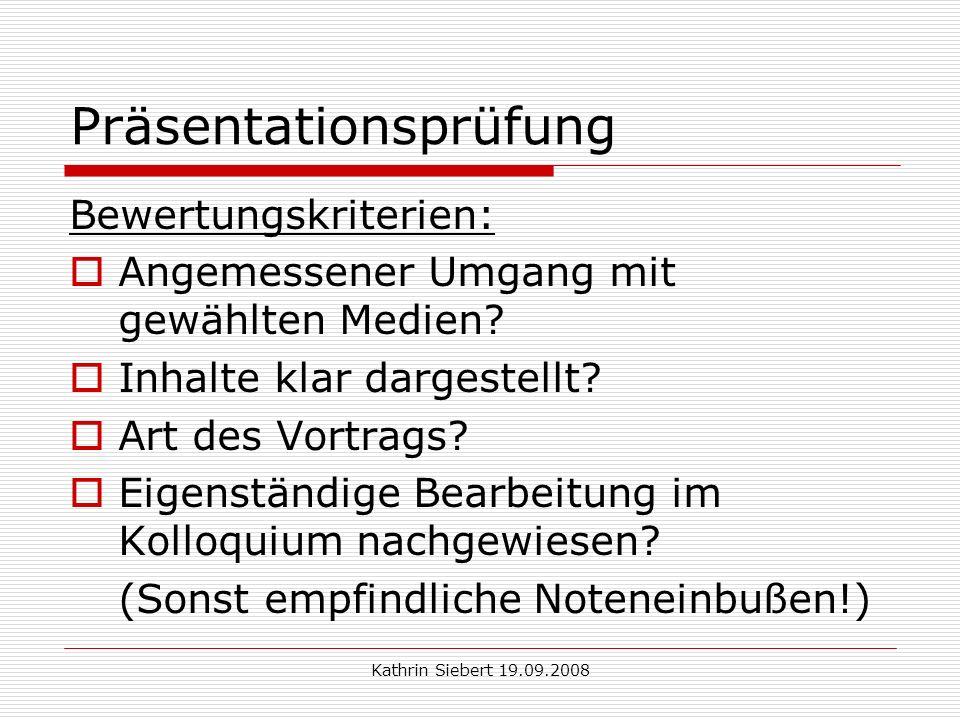 Kathrin Siebert 19.09.2008 Präsentationsprüfung Bewertungskriterien: Angemessener Umgang mit gewählten Medien.