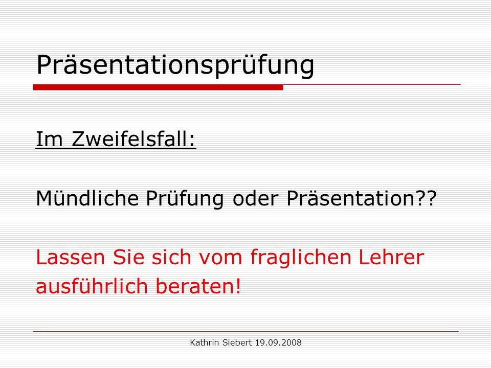 Kathrin Siebert 19.09.2008 Präsentationsprüfung Im Zweifelsfall: Mündliche Prüfung oder Präsentation?.