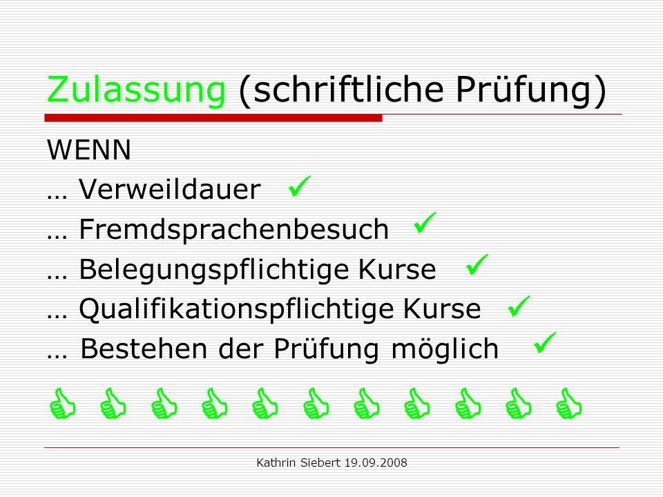 Kathrin Siebert 19.09.2008 Zulassung (schriftliche Prüfung) WENN … Verweildauer … Fremdsprachenbesuch … Belegungspflichtige Kurse … Qualifikationspflichtige Kurse …Bestehen der Prüfung möglich