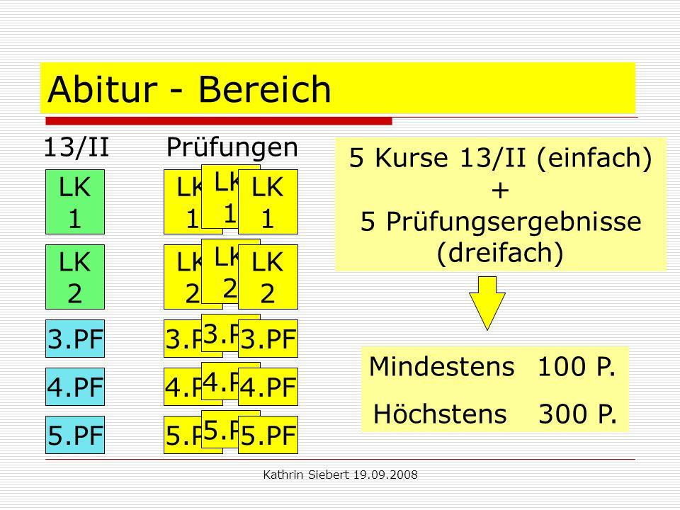 Kathrin Siebert 19.09.2008 Abitur - Bereich 13/II Prüfungen 5 Kurse 13/II (einfach) + 5 Prüfungsergebnisse (dreifach) Mindestens 100 P.