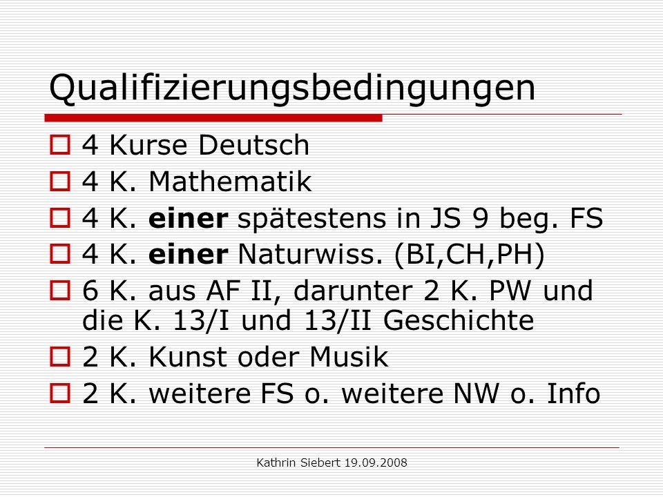 Kathrin Siebert 19.09.2008 Qualifizierungsbedingungen 4 Kurse Deutsch 4 K.