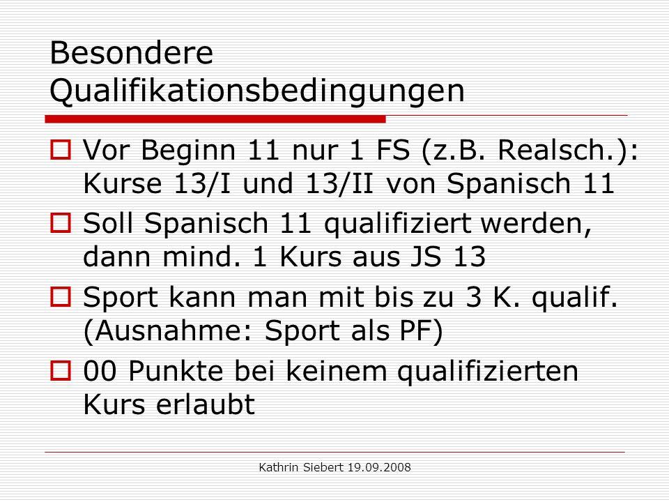 Kathrin Siebert 19.09.2008 Besondere Qualifikationsbedingungen Vor Beginn 11 nur 1 FS (z.B.