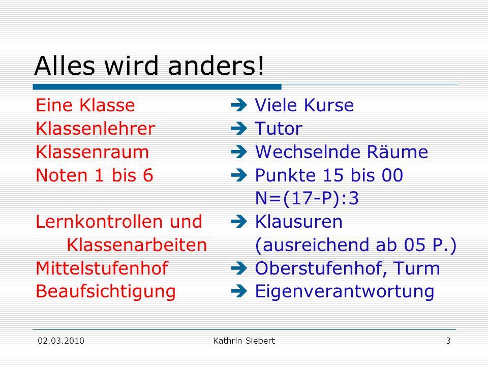 02.03.2010Kathrin Siebert3 Alles wird anders! Eine Klasse Klassenlehrer Klassenraum Noten 1 bis 6 Lernkontrollen und Klassenarbeiten Mittelstufenhof B