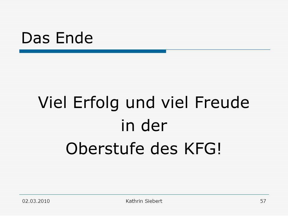 02.03.2010Kathrin Siebert57 Das Ende Viel Erfolg und viel Freude in der Oberstufe des KFG!