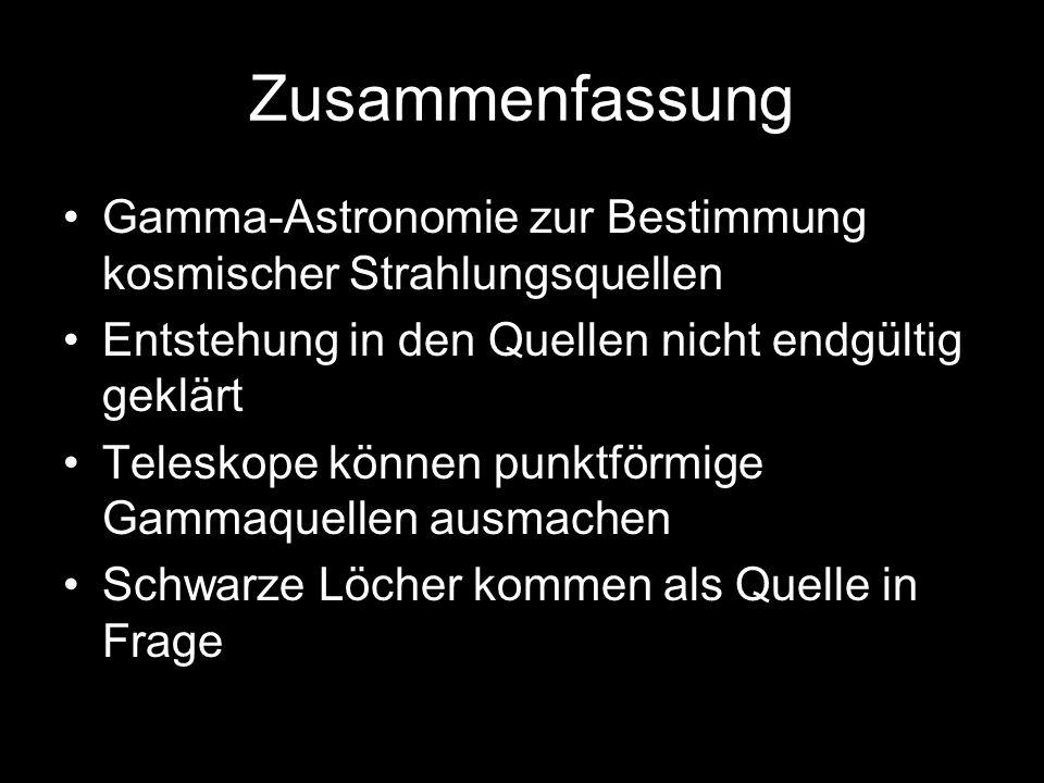 Zusammenfassung Gamma-Astronomie zur Bestimmung kosmischer Strahlungsquellen Entstehung in den Quellen nicht endgültig geklärt Teleskope können punktf