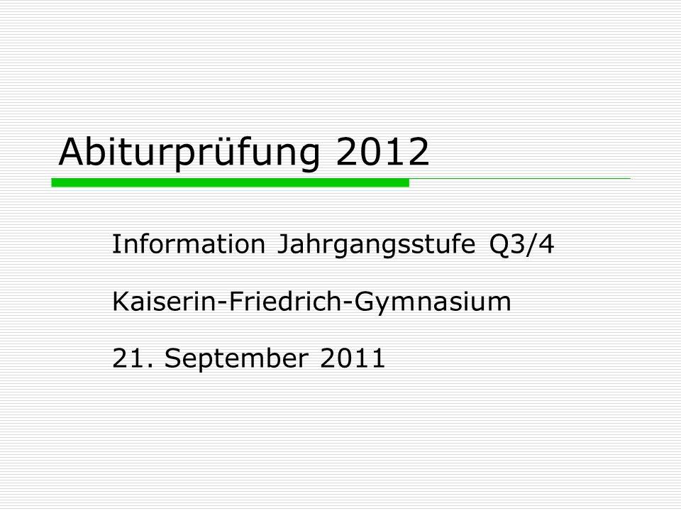 Abiturprüfung 2012 Information Jahrgangsstufe Q3/4 Kaiserin-Friedrich-Gymnasium 21. September 2011