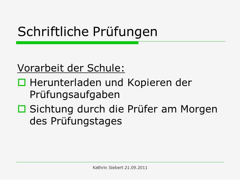 Kathrin Siebert 21.09.2011 Schriftliche Prüfungen Vorarbeit der Schule: Herunterladen und Kopieren der Prüfungsaufgaben Sichtung durch die Prüfer am M
