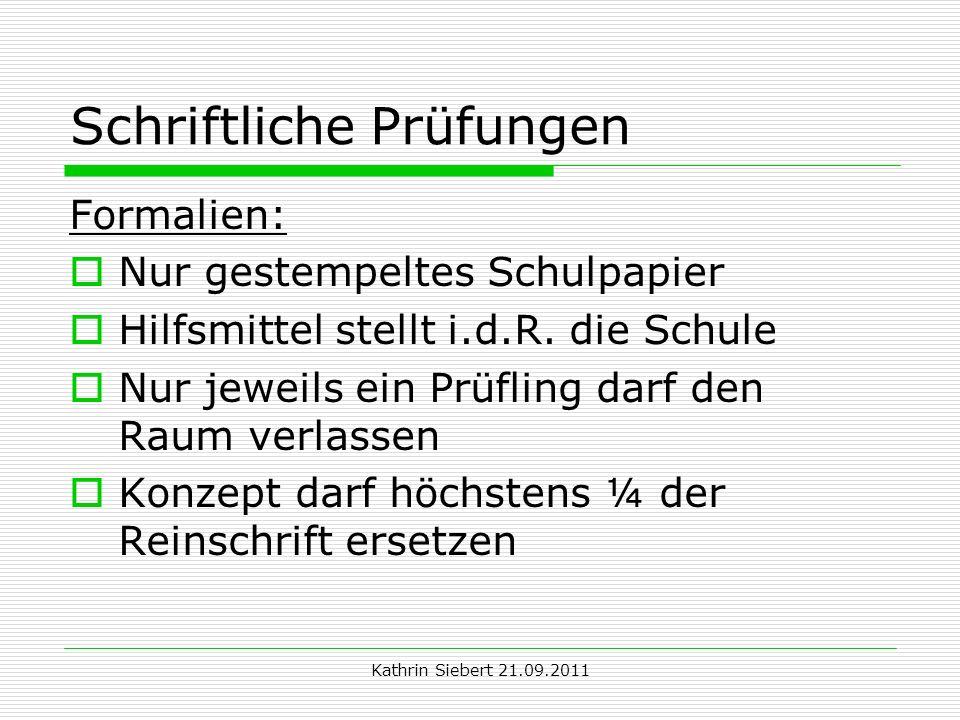 Kathrin Siebert 21.09.2011 Schriftliche Prüfungen Formalien: Nur gestempeltes Schulpapier Hilfsmittel stellt i.d.R. die Schule Nur jeweils ein Prüflin