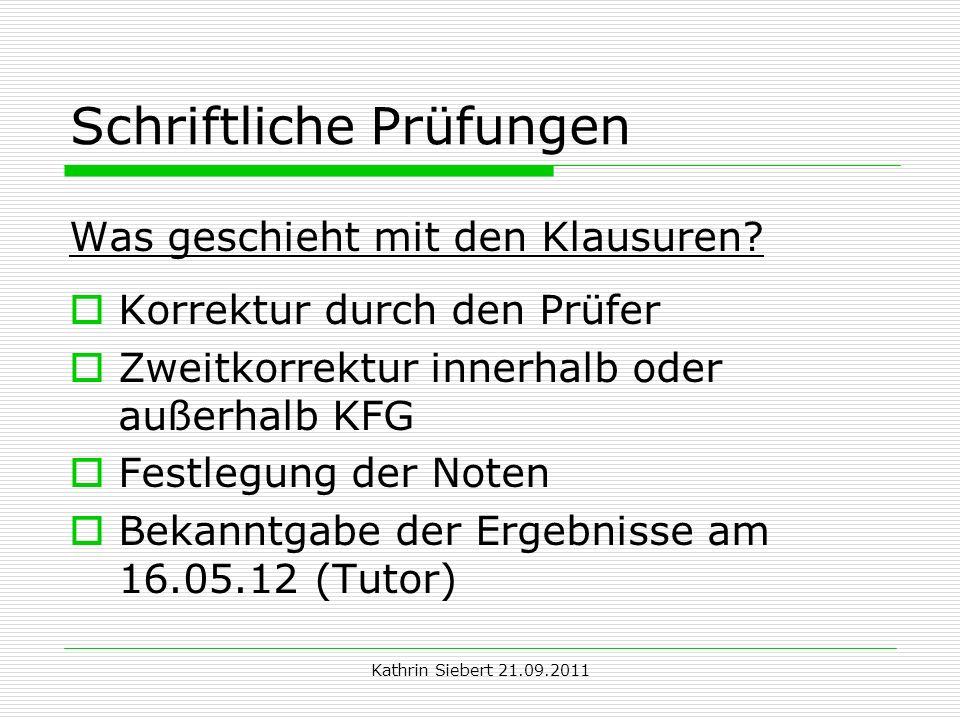 Kathrin Siebert 21.09.2011 Schriftliche Prüfungen Was geschieht mit den Klausuren? Korrektur durch den Prüfer Zweitkorrektur innerhalb oder außerhalb