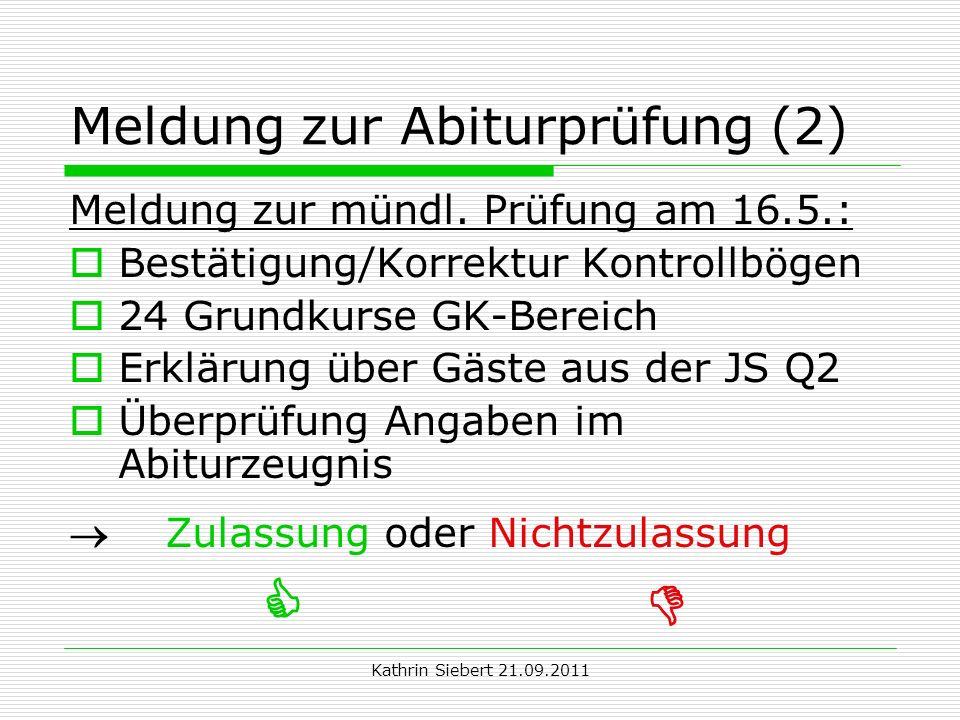 Kathrin Siebert 21.09.2011 Meldung zur Abiturprüfung (2) Meldung zur mündl. Prüfung am 16.5.: Bestätigung/Korrektur Kontrollbögen 24 Grundkurse GK-Ber