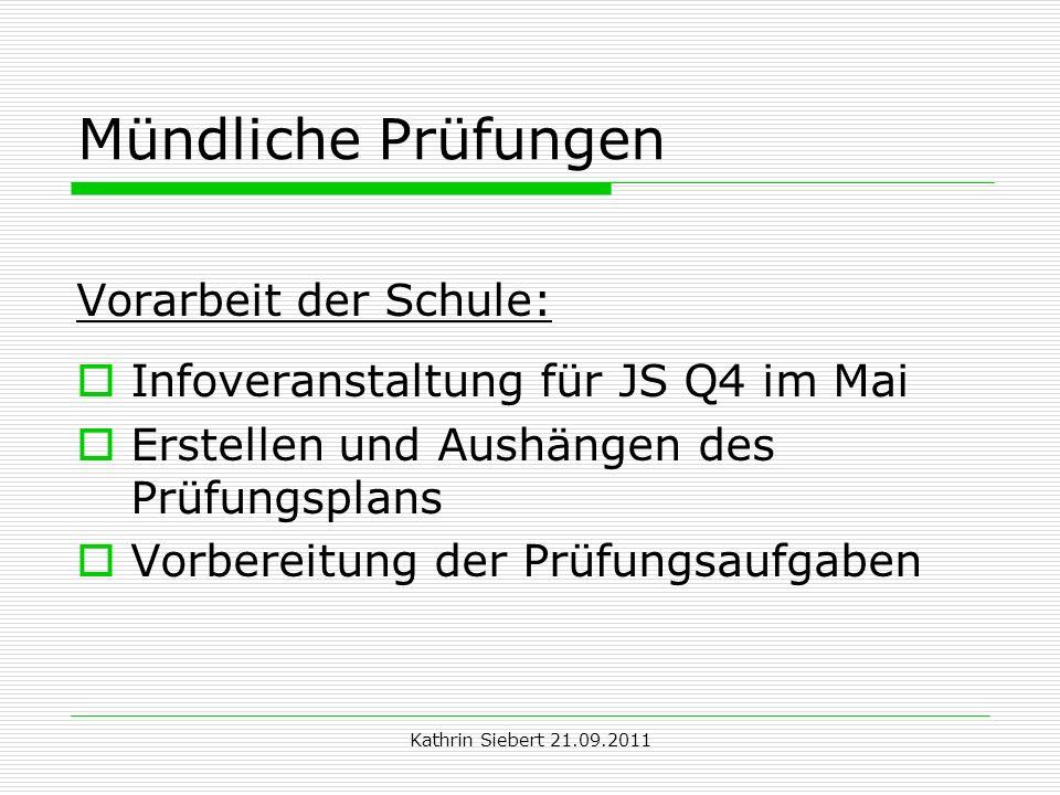 Kathrin Siebert 21.09.2011 Mündliche Prüfungen Vorarbeit der Schule: Infoveranstaltung für JS Q4 im Mai Erstellen und Aushängen des Prüfungsplans Vorb