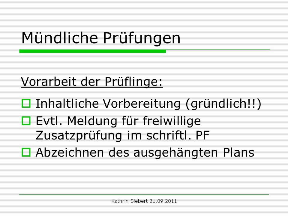 Kathrin Siebert 21.09.2011 Mündliche Prüfungen Vorarbeit der Prüflinge: Inhaltliche Vorbereitung (gründlich!!) Evtl. Meldung für freiwillige Zusatzprü