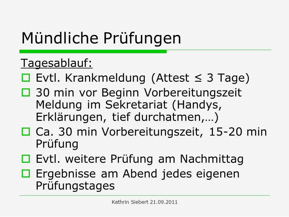 Kathrin Siebert 21.09.2011 Mündliche Prüfungen Tagesablauf: Evtl. Krankmeldung (Attest 3 Tage) 30 min vor Beginn Vorbereitungszeit Meldung im Sekretar