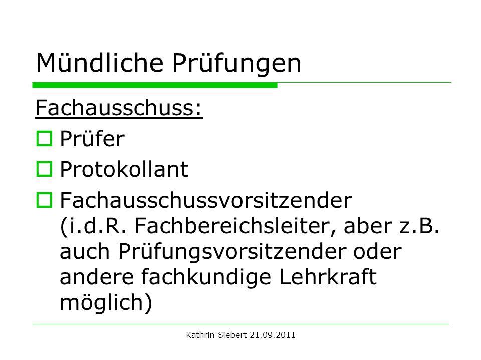 Kathrin Siebert 21.09.2011 Mündliche Prüfungen Fachausschuss: Prüfer Protokollant Fachausschussvorsitzender (i.d.R. Fachbereichsleiter, aber z.B. auch