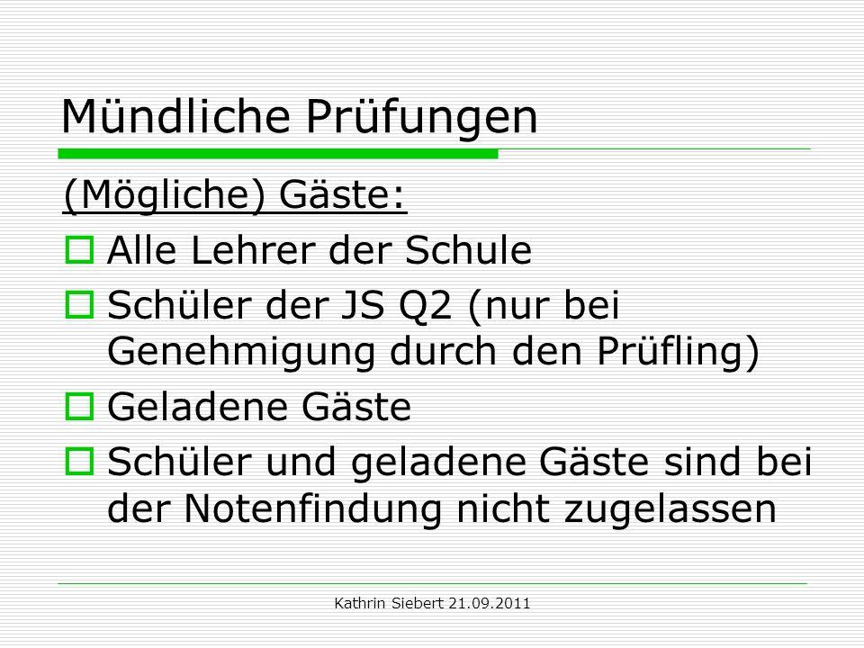 Kathrin Siebert 21.09.2011 Mündliche Prüfungen (Mögliche) Gäste: Alle Lehrer der Schule Schüler der JS Q2 (nur bei Genehmigung durch den Prüfling) Gel