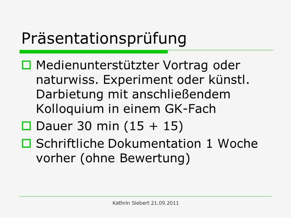 Kathrin Siebert 21.09.2011 Präsentationsprüfung Medienunterstützter Vortrag oder naturwiss. Experiment oder künstl. Darbietung mit anschließendem Koll