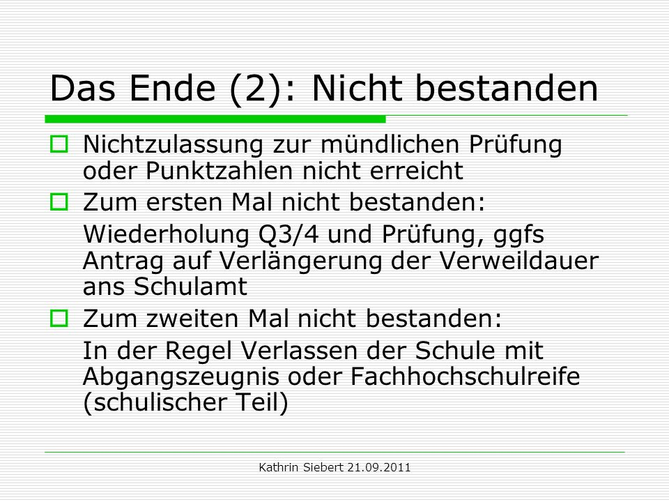 Kathrin Siebert 21.09.2011 Das Ende (2): Nicht bestanden Nichtzulassung zur mündlichen Prüfung oder Punktzahlen nicht erreicht Zum ersten Mal nicht be