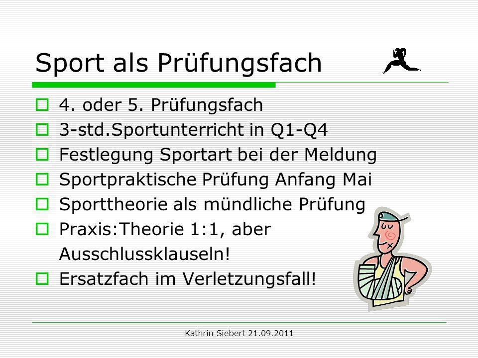 Kathrin Siebert 21.09.2011 Sport als Prüfungsfach 4. oder 5. Prüfungsfach 3-std.Sportunterricht in Q1-Q4 Festlegung Sportart bei der Meldung Sportprak