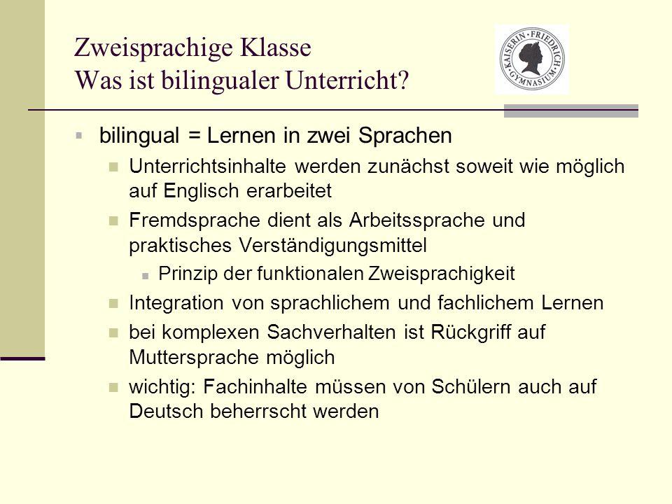 Zweisprachige Klasse Was ist bilingualer Unterricht? bilingual = Lernen in zwei Sprachen Unterrichtsinhalte werden zunächst soweit wie möglich auf Eng