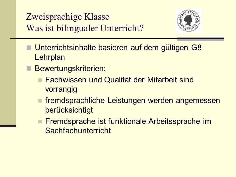 Zweisprachige Klasse Was ist bilingualer Unterricht? Unterrichtsinhalte basieren auf dem gültigen G8 Lehrplan Bewertungskriterien: Fachwissen und Qual