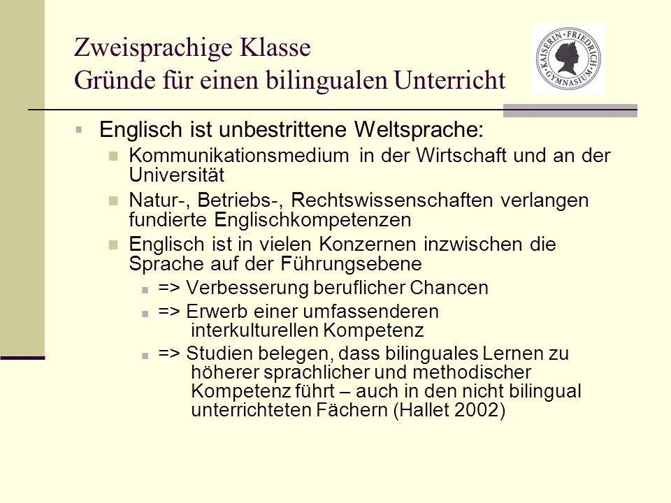 Zweisprachige Klasse Gründe für einen bilingualen Unterricht Bilingualer Unterricht findet in über 40 Ländern Europas statt in Deutschland seit 30 Jahren und die Zahl der schulischen Angebote steigt stetig: bundesweit 847 Schulen mit offiziell ausgewiesenen bilingualen Zweigen (KMK 2006) Hessen: offiziell ca.