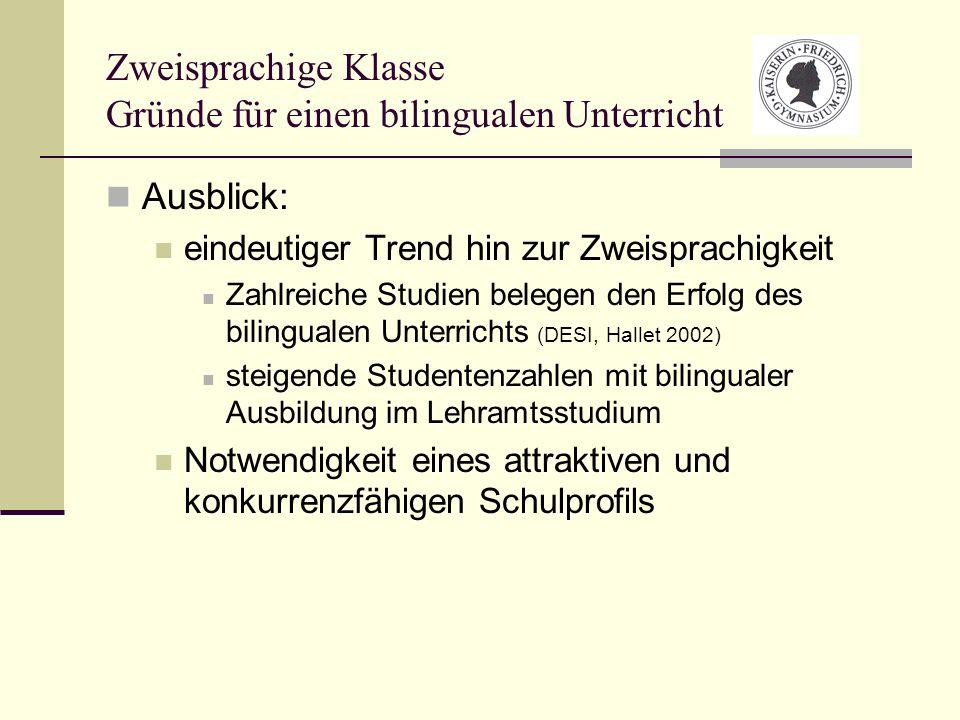 Zweisprachige Klasse Gründe für einen bilingualen Unterricht Ausblick: eindeutiger Trend hin zur Zweisprachigkeit Zahlreiche Studien belegen den Erfol