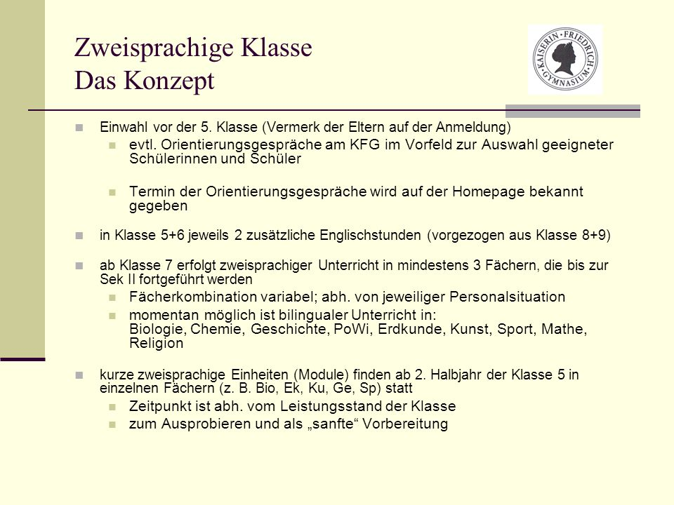 Zweisprachige Klasse Das Konzept Einwahl vor der 5. Klasse (Vermerk der Eltern auf der Anmeldung) evtl. Orientierungsgespräche am KFG im Vorfeld zur A