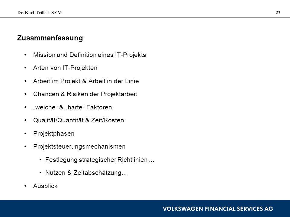 Dr. Karl Teille I-SEM 22 Zusammenfassung Mission und Definition eines IT-Projekts Arten von IT-Projekten Arbeit im Projekt & Arbeit in der Linie Chanc