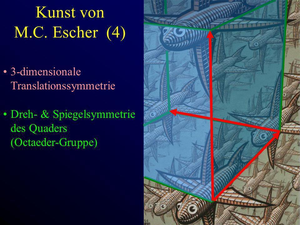 Kunst von M.C. Escher (4) 3-dimensionale Translationssymmetrie Dreh- & Spiegelsymmetrie des Quaders (Octaeder-Gruppe)