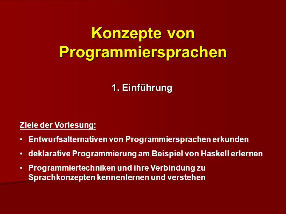 Konzepte von Programmiersprachen 1. Einführung Ziele der Vorlesung: Entwurfsalternativen von Programmiersprachen erkunden deklarative Programmierung a