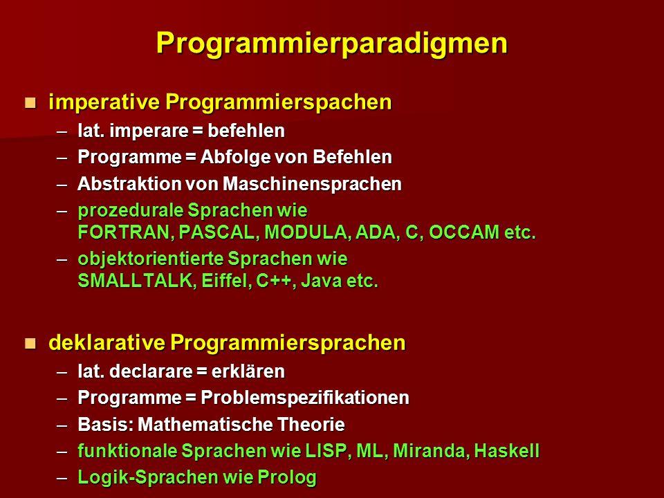 Programmierparadigmen imperative Programmierspachen imperative Programmierspachen –lat. imperare = befehlen –Programme = Abfolge von Befehlen –Abstrak