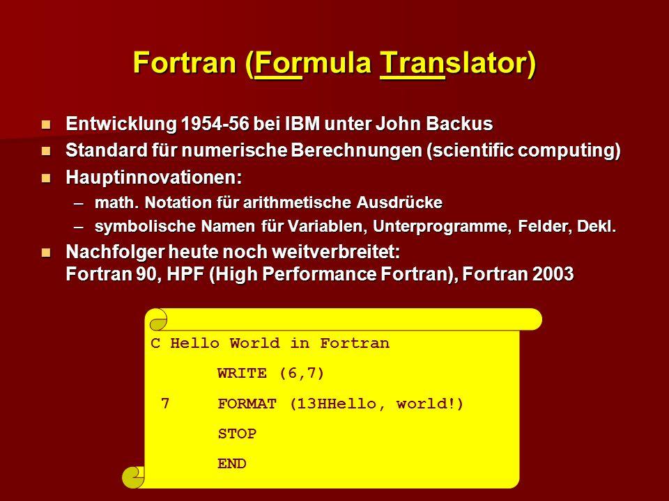 COBOL (Common Business Oriented Language) Entwicklung 1960 von Komitee unter Grace Murry Hopper Entwicklung 1960 von Komitee unter Grace Murry Hopper Konzeption für Geschäftsanwendungen Konzeption für Geschäftsanwendungen Hauptinnovation: Anlehnung an die natürliche Sprache Hauptinnovation: Anlehnung an die natürliche Sprache * Hello World in COBOL.
