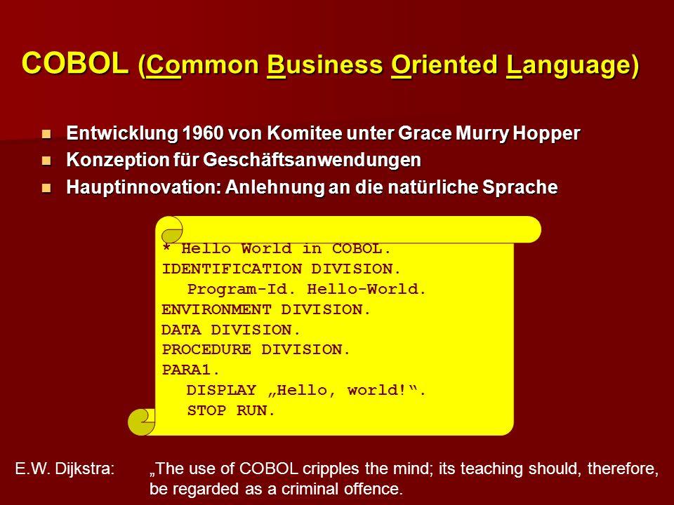 COBOL (Common Business Oriented Language) Entwicklung 1960 von Komitee unter Grace Murry Hopper Entwicklung 1960 von Komitee unter Grace Murry Hopper