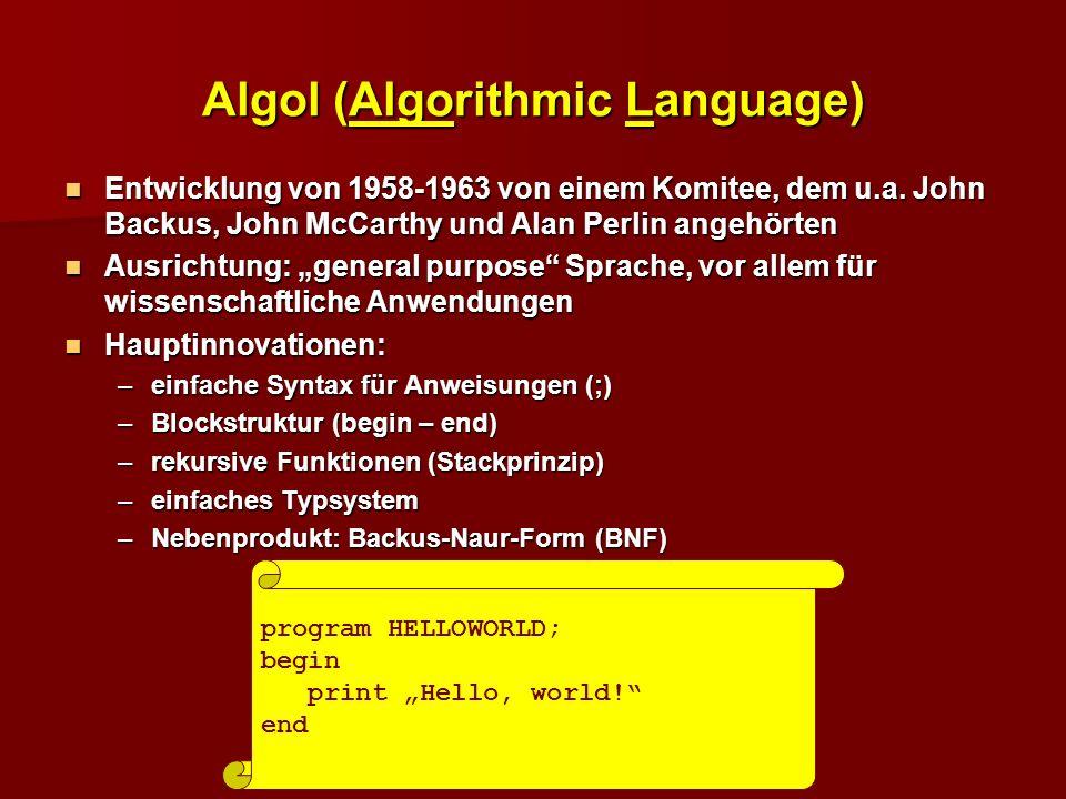 Algol (Algorithmic Language) Entwicklung von 1958-1963 von einem Komitee, dem u.a. John Backus, John McCarthy und Alan Perlin angehörten Entwicklung v