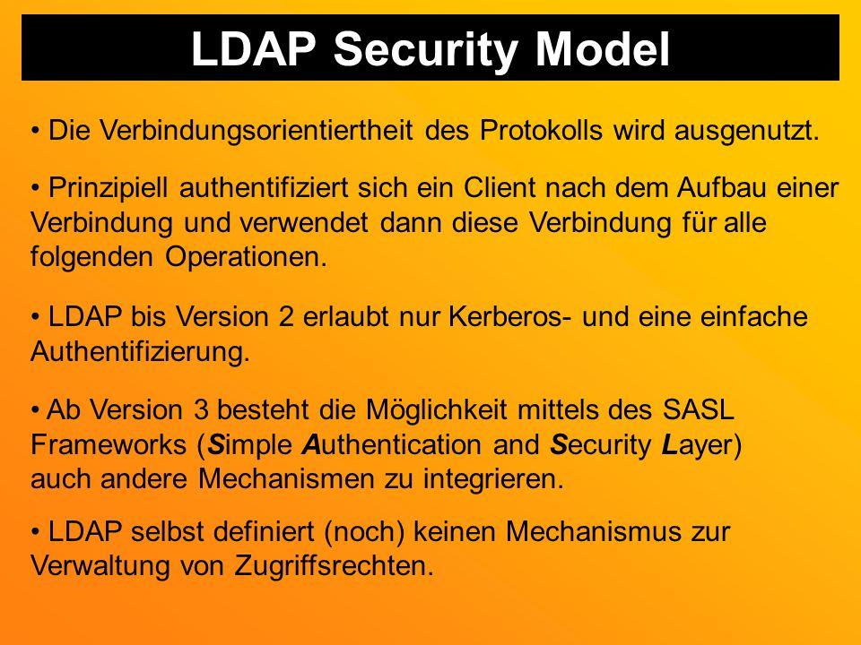 LDAP Security Model Die Verbindungsorientiertheit des Protokolls wird ausgenutzt.