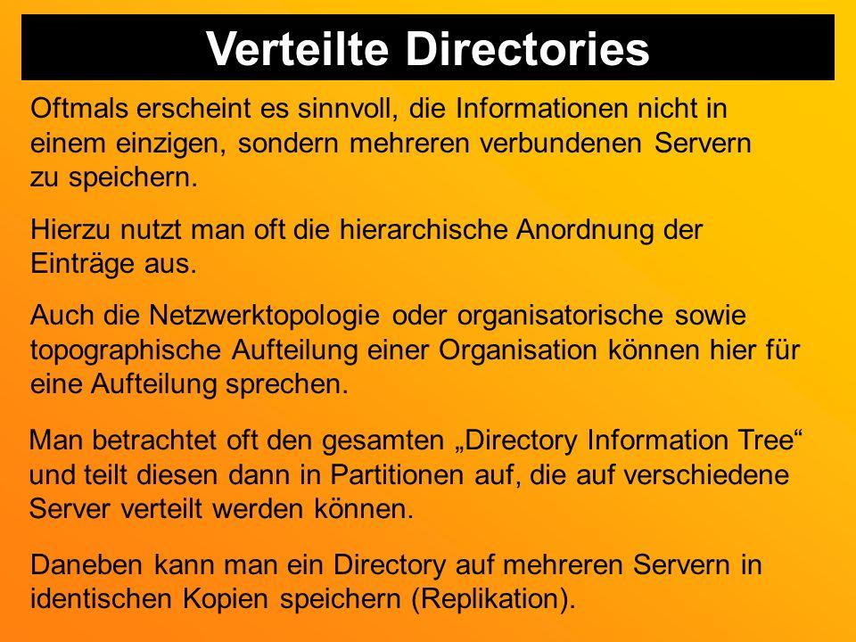 Verteilte Directories Oftmals erscheint es sinnvoll, die Informationen nicht in einem einzigen, sondern mehreren verbundenen Servern zu speichern.
