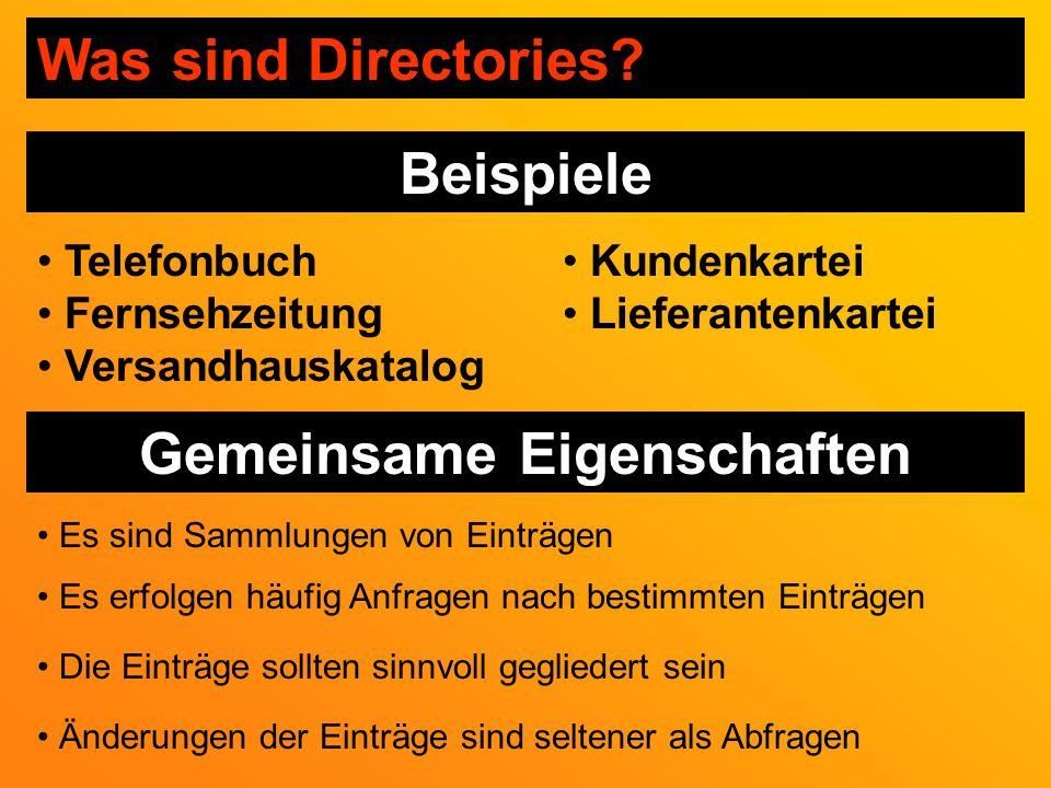 Beispiele Telefonbuch Fernsehzeitung Versandhauskatalog Kundenkartei Lieferantenkartei Gemeinsame Eigenschaften Was sind Directories.