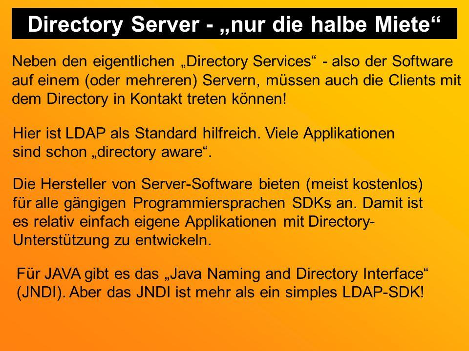 Directory Server - nur die halbe Miete Neben den eigentlichen Directory Services - also der Software auf einem (oder mehreren) Servern, müssen auch die Clients mit dem Directory in Kontakt treten können.