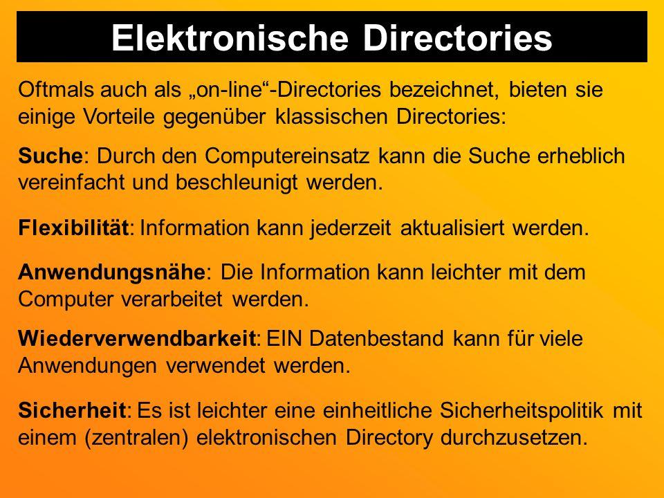 Elektronische Directories Oftmals auch als on-line-Directories bezeichnet, bieten sie einige Vorteile gegenüber klassischen Directories: Suche: Durch den Computereinsatz kann die Suche erheblich vereinfacht und beschleunigt werden.
