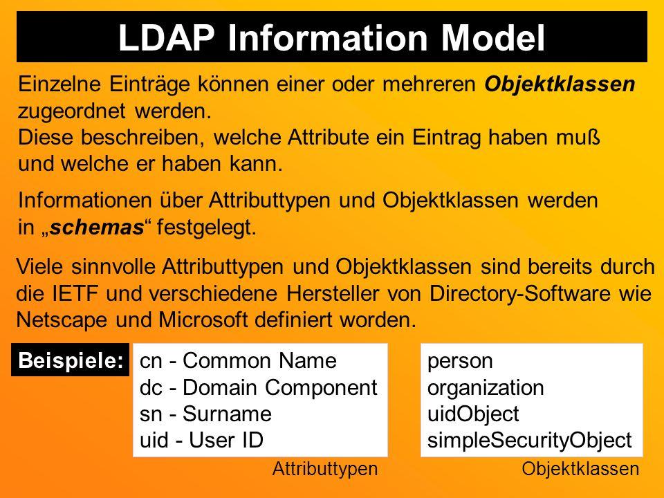 LDAP Information Model Einzelne Einträge können einer oder mehreren Objektklassen zugeordnet werden.