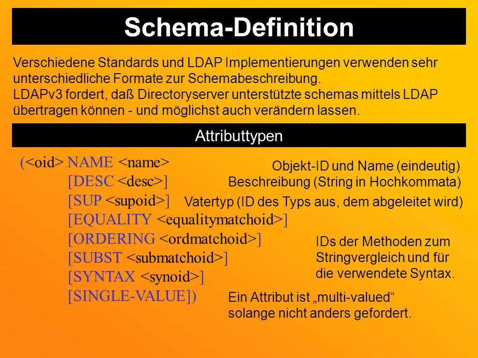 Schema-Definition Verschiedene Standards und LDAP Implementierungen verwenden sehr unterschiedliche Formate zur Schemabeschreibung.