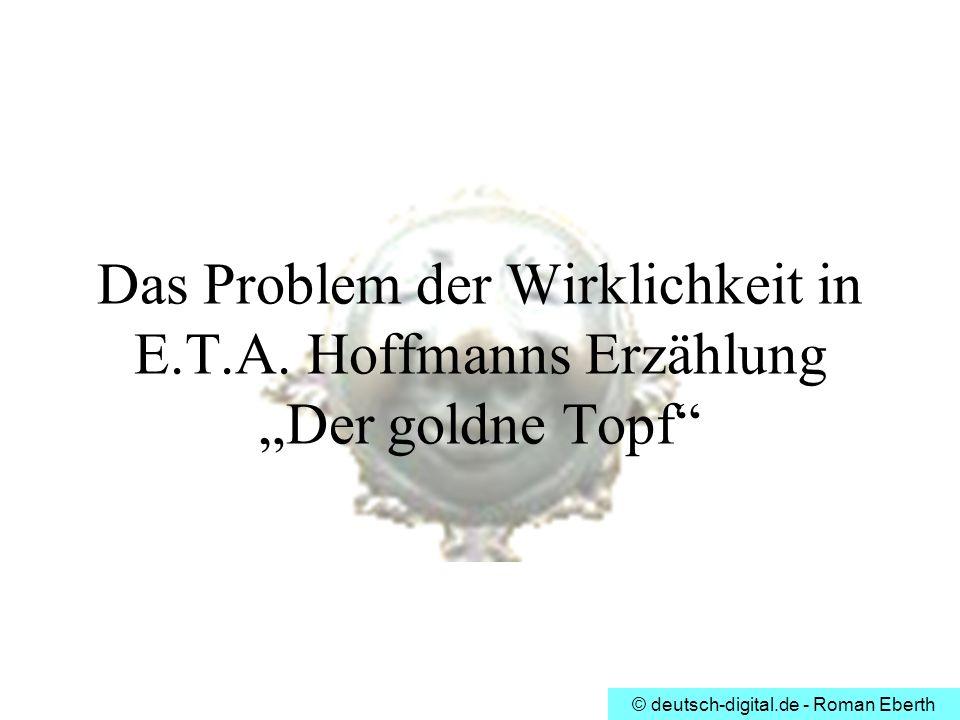 © deutsch-digital.de - Roman Eberth Das Problem der Wirklichkeit in E.T.A. Hoffmanns Erzählung Der goldne Topf
